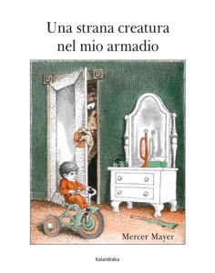 """""""Una strana creatura nel mio armadio"""", di Mercer Mayer, Premio Andersen 2016"""